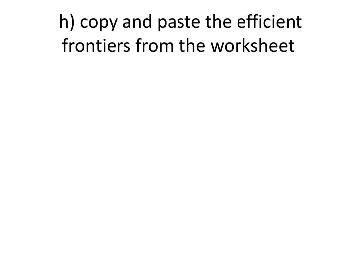 h) copy and paste the efficient frontiers from the worksheet