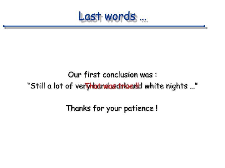 Last words …