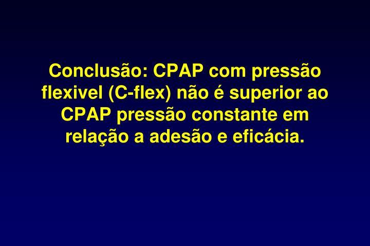Conclusão: CPAP com pressão