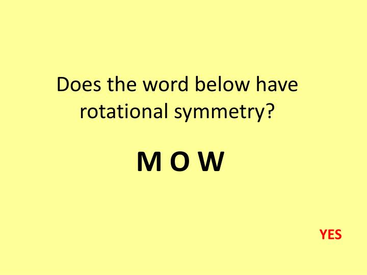 Does the word below have rotational symmetry?
