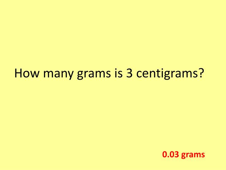 How many grams is 3 centigrams?