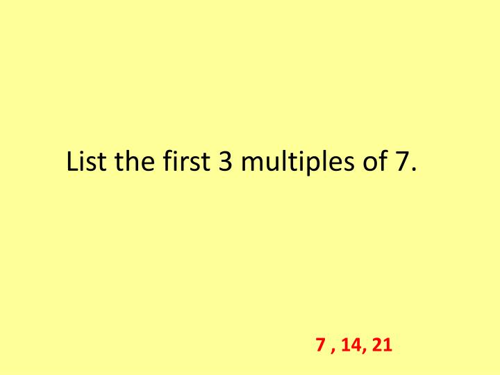 List the first 3 multiples of 7.