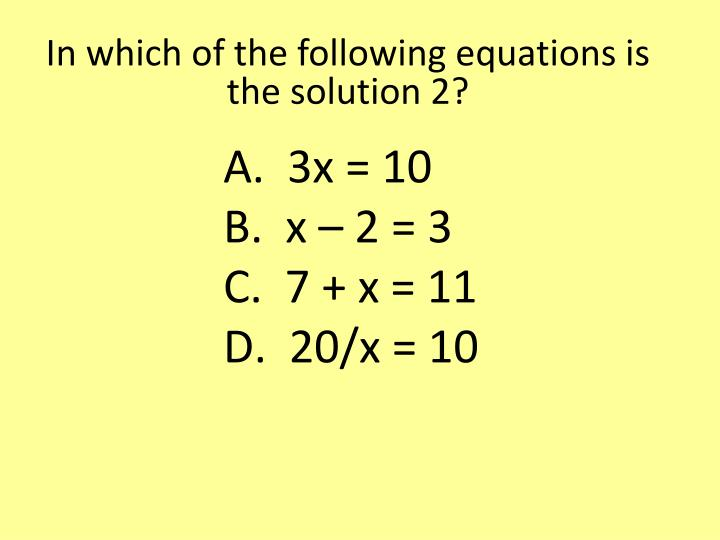 In which of the following equations is the solution 2
