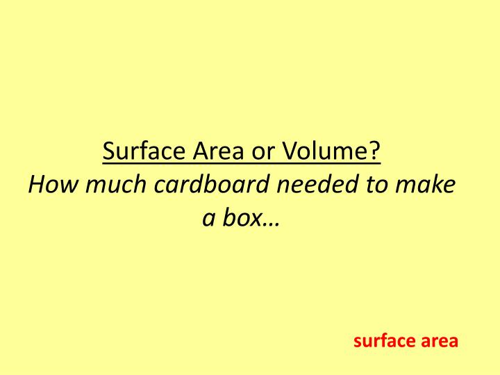 Surface Area or Volume?