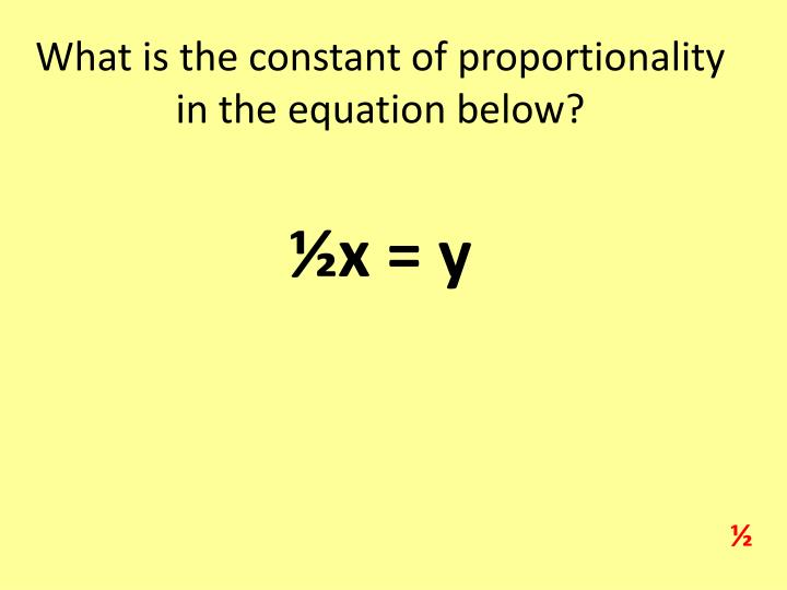 What is the constant of proportionality in the equation below?