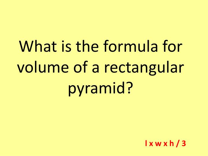 What is the formula for volume of a rectangular pyramid?