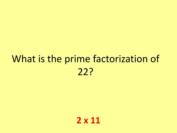 What is the prime factorization of 22?