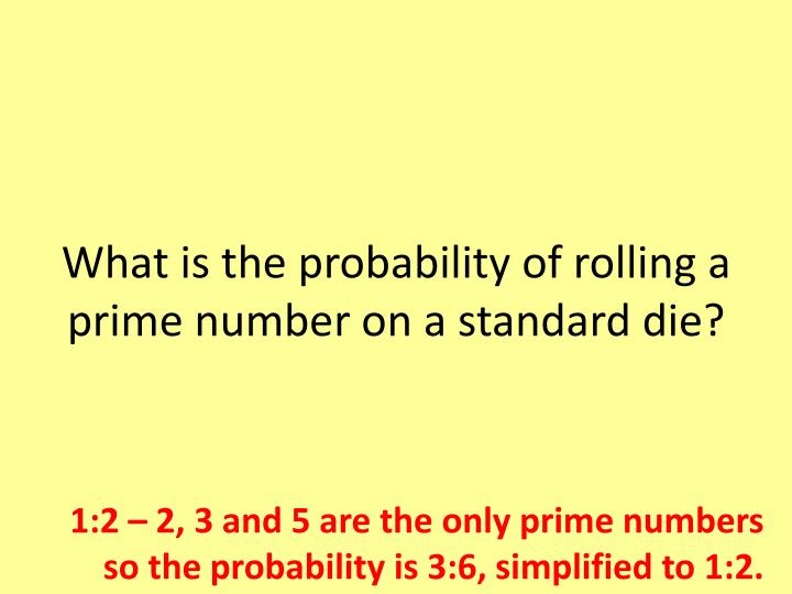 What is the probability of rolling a prime number on a standard die?