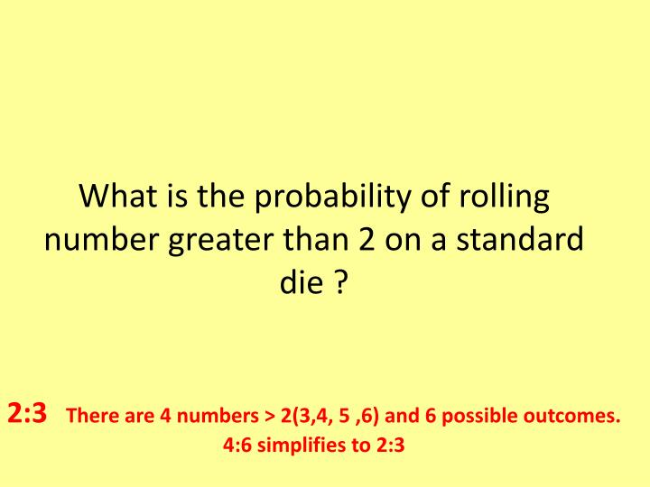 What is the probability of rolling number greater than 2 on a standard die ?