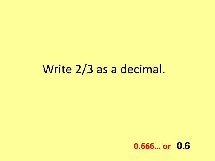Write 2/3 as a decimal.