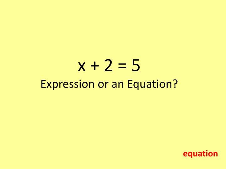 x + 2 = 5