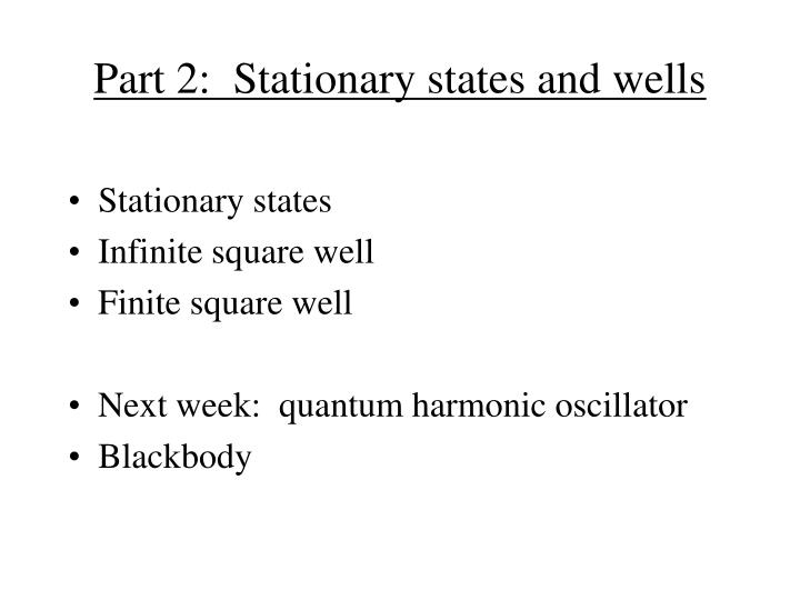 Part 2:  Stationary states and wells