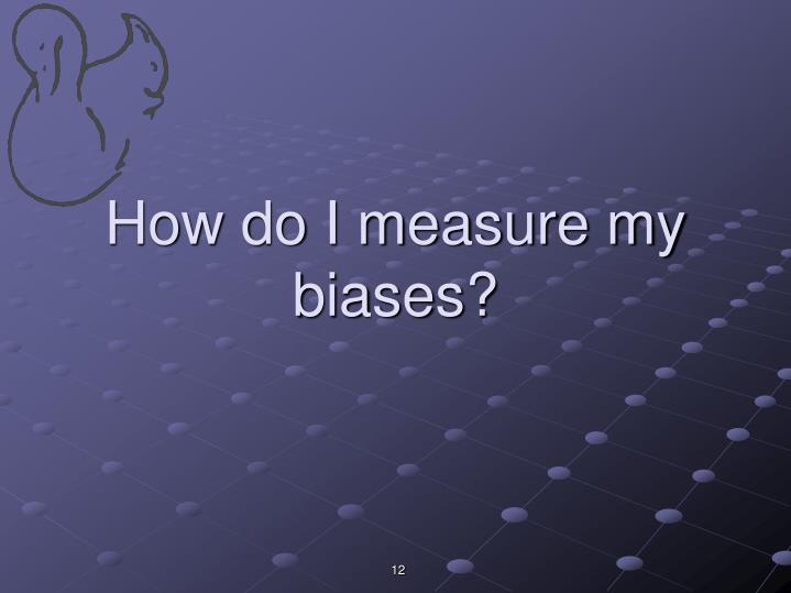 How do I measure my biases?