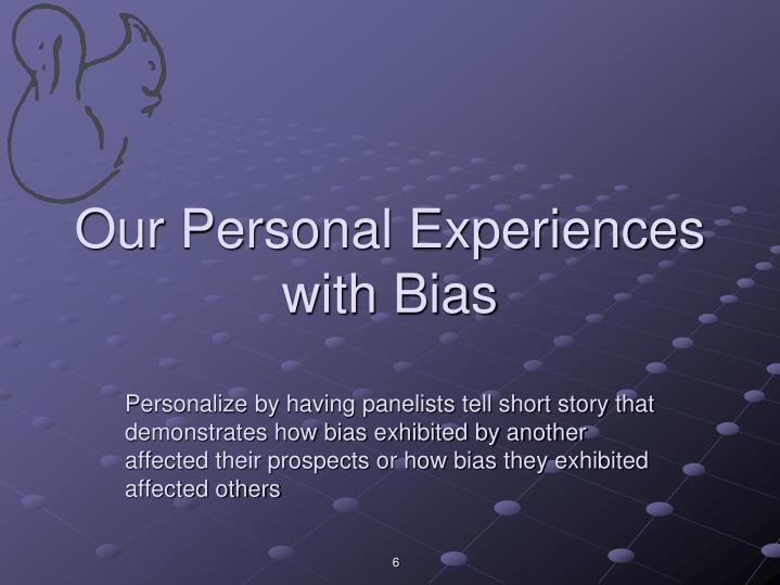 Our Personal Experiences with Bias