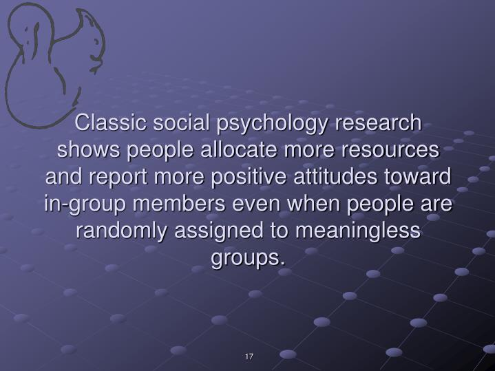 Classic social psychology research shows people allocate more resources and report more positive attitudes toward in-group members even when people are randomly assigned to meaningless groups.
