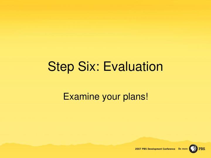 Step Six: Evaluation