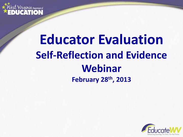 Educator evaluation self reflection and evidence webinar february 28 th 2013