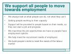 we support all people to move towards employment