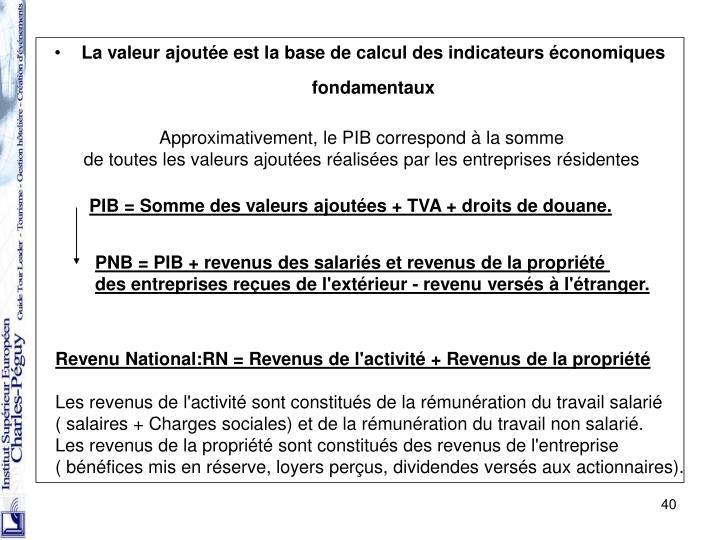 La valeur ajoutée est la base de calcul des indicateurs économiques fondamentaux