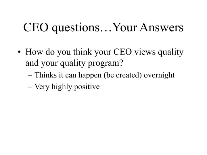 CEO questions…Your Answers