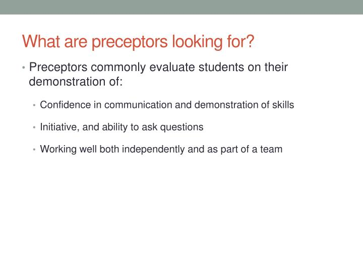 What are preceptors looking for?
