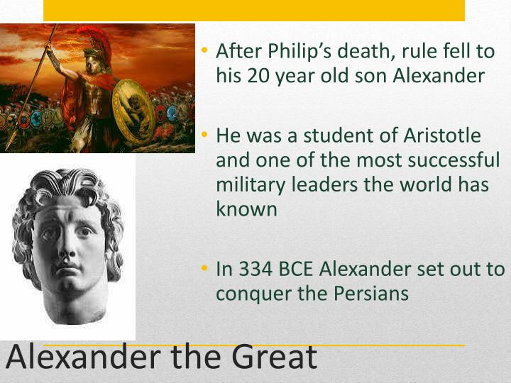 After Philip's death, rule fell to his 20 year old son Alexander