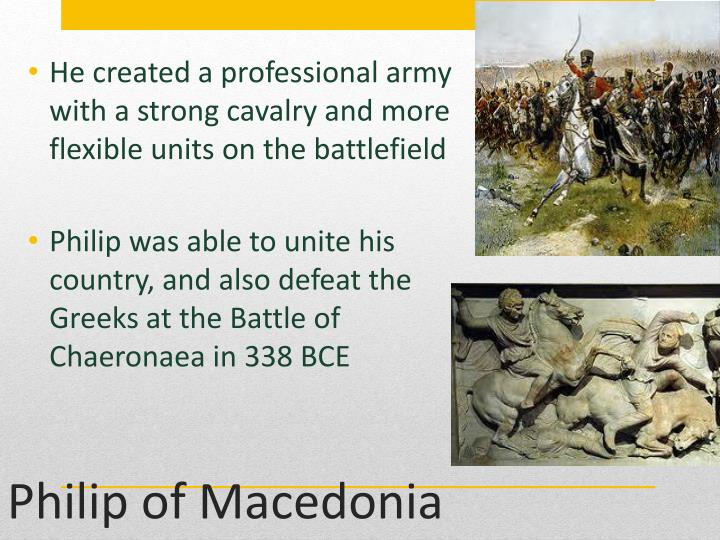 He created a professional army with a strong cavalry and more flexible units on the battlefield