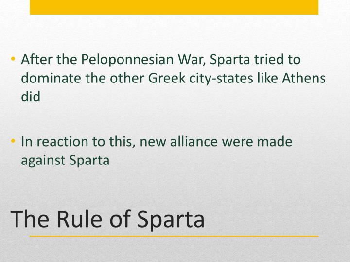 After the Peloponnesian War, Sparta tried to dominate the other Greek city-states like Athens did