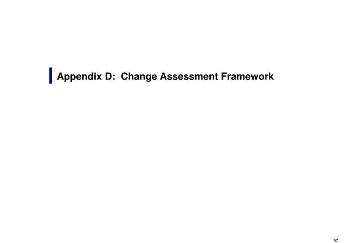 Appendix D:  Change Assessment Framework