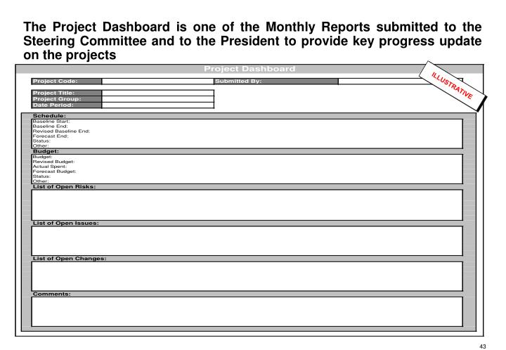 The Project Dashboard is one of the Monthly Reports submitted to the Steering Committee and to the President to provide key progress update on the projects