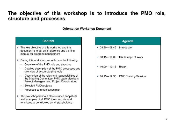 The objective of this workshop is to introduce the PMO role, structure and processes