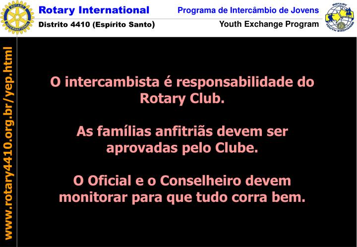 O intercambista é responsabilidade do Rotary Club.