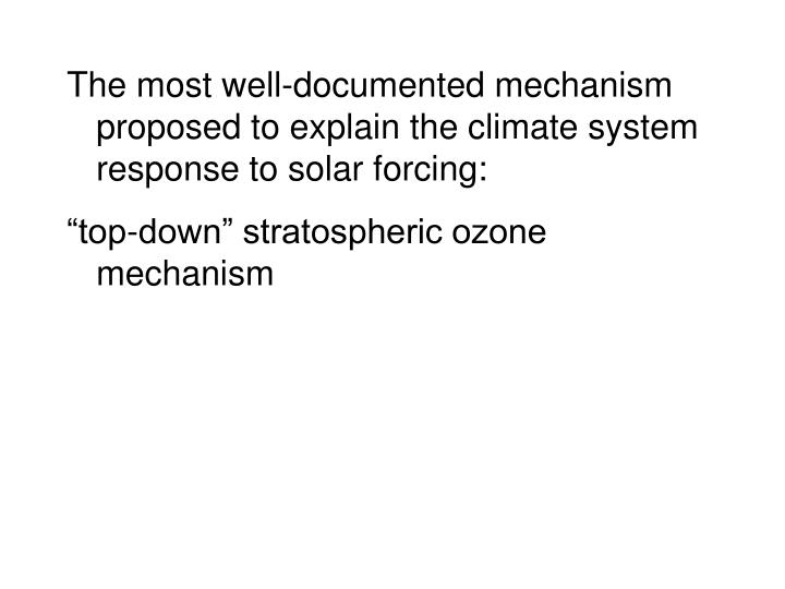 The most well-documented mechanism proposed to explain the climate system response to solar forcing: