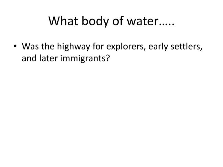 What body of water…..