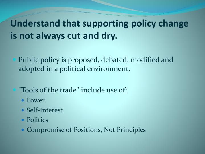 Understand that supporting policy change is not always cut and dry.