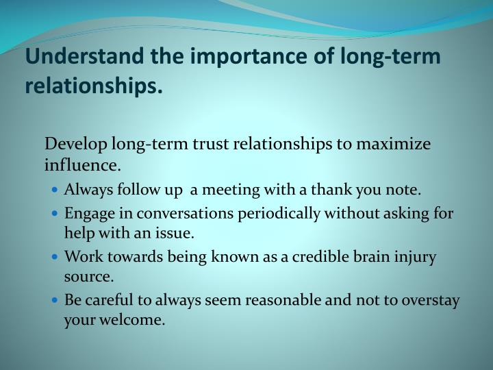 Understand the importance of long-term relationships.