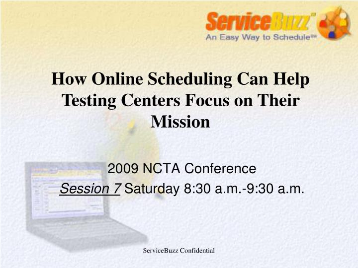 How Online Scheduling Can Help Testing Centers Focus on Their Mission