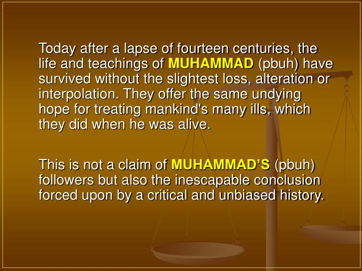 Today after a lapse of fourteen centuries, the life and teachings of