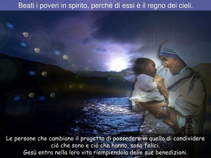 Beati i poveri in spirito, perché di essi è il regno dei cieli.