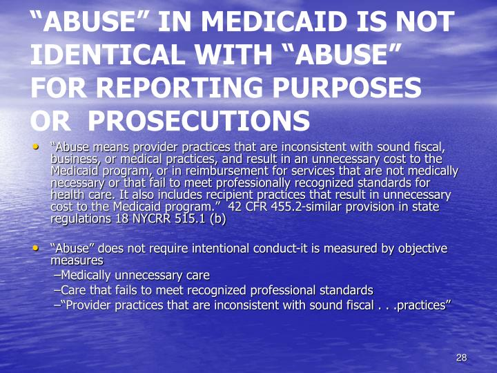 """ABUSE"" IN MEDICAID IS NOT IDENTICAL WITH ""ABUSE"" FOR REPORTING PURPOSES OR  PROSECUTIONS"