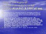 federal civil rights of institutionalized persons act cripa 42 u s c 1997 et seq