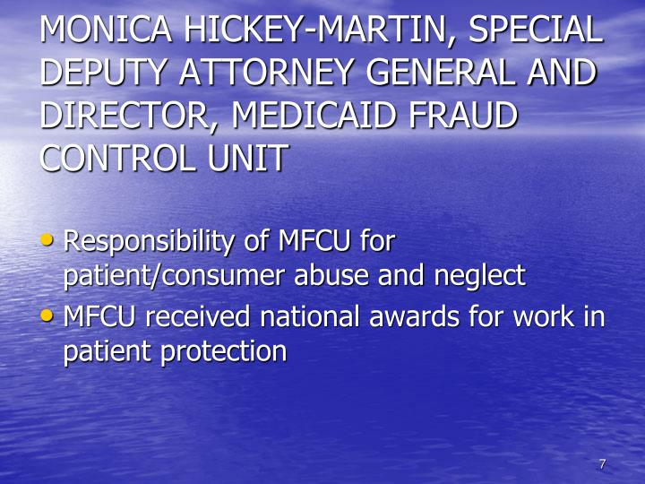 MONICA HICKEY-MARTIN, SPECIAL DEPUTY ATTORNEY GENERAL AND DIRECTOR, MEDICAID FRAUD CONTROL UNIT