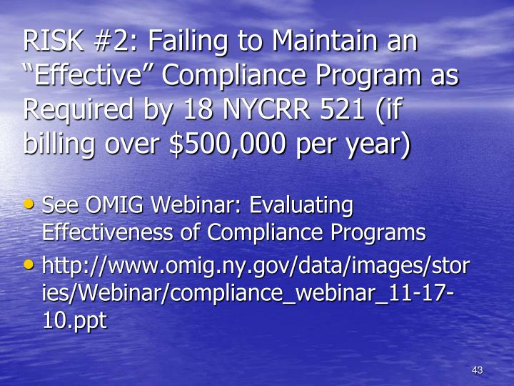"RISK #2: Failing to Maintain an ""Effective"" Compliance Program as Required by 18 NYCRR 521 (if billing over $500,000 per year)"