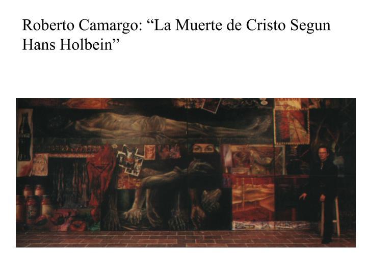 "Roberto Camargo: ""La Muerte de Cristo Segun Hans Holbein"""