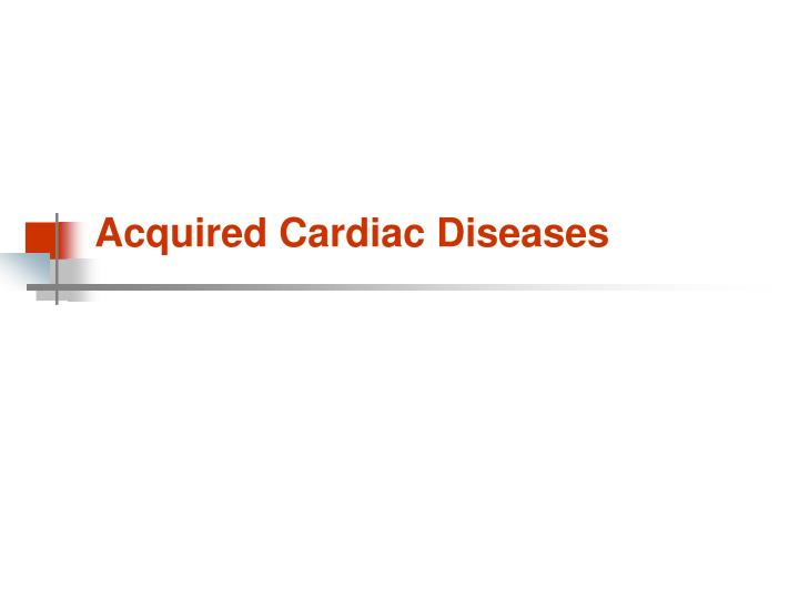 Acquired Cardiac Diseases