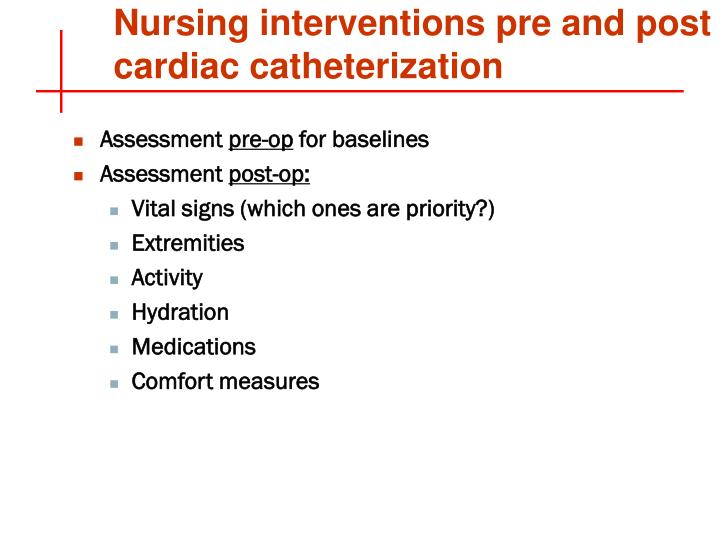 Nursing interventions pre and post cardiac catheterization
