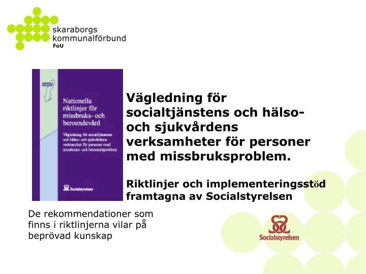 Vägledning för socialtjänstens och hälso- och sjukvårdens verksamheter för personer med missbruksproblem.