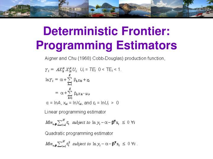 Deterministic Frontier: Programming Estimators