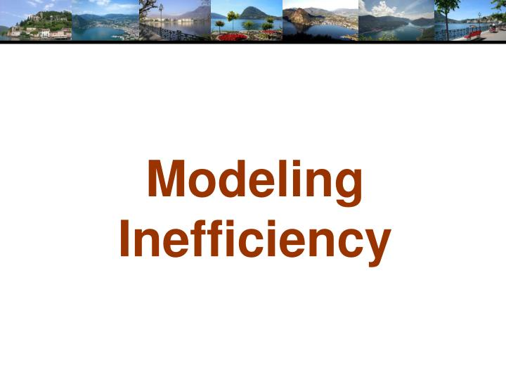 Modeling Inefficiency