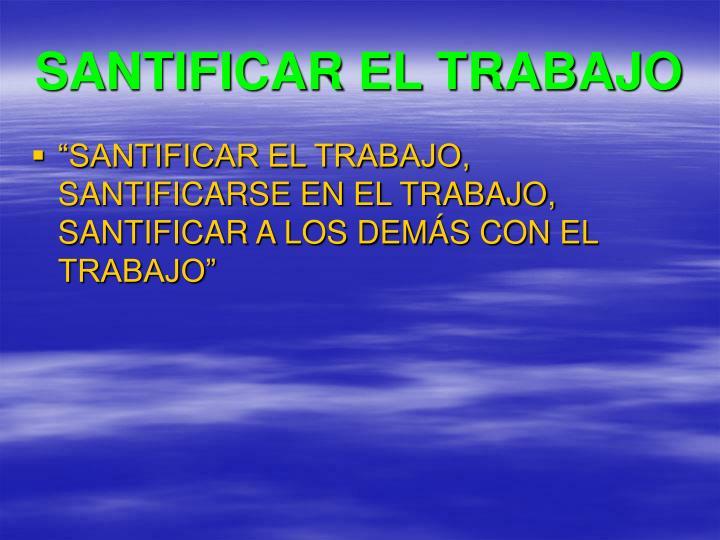 SANTIFICAR EL TRABAJO